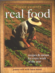 Joanne Neft: Placer County Real Food From Farmers Markets: Recipes & Menus for Every Week of the Year