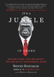 Steven Schussler: It's a Jungle in There: Inspiring Lessons, Hard-Won Insights, and Other Acts of Entrepreneurial Dari [Paperback]