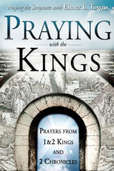 Elmer Towns: Praying with the Kings (Praying the Scriptures)