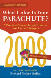 Richard Nelson Bolles: What Color Is Your Parachute? 2008: A Practical Manual for Job-hunters and Career-Changers