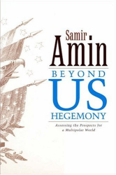Samir Amin: Beyond US Hegemony?: Assessing the Prospects for a Multipolar World