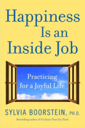 Sylvia Phd Boorstein: Happiness Is an Inside Job: Practicing for a Joyful Life