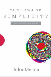 John Maeda: The Laws of Simplicity (Simplicity: Design, Technology, Business, Life)