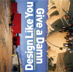 Architecture for Humanity: Design Like You Give a Damn: Architectural Responses to Humanitarian Crises