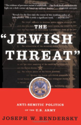 Joseph W. Bendersky: The Jewish Threat: Anti-semitic Politics Of The U.s. Army