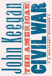 John Keegan: The American Civil War: A Military History