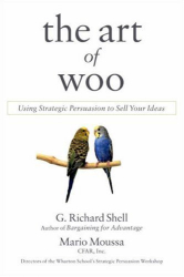 G. Richard Shell: The Art of Woo: Using Strategic Persuasion to Sell Your Ideas