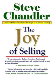 Steve Chandler: The Joy Of Selling: Breakthrough Ideas That Lead To Success In Sales
