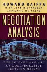 Howard Raiffa: Negotiation Analysis: The Science and Art of Collaborative Decision Making