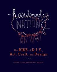 Faythe Levine: Handmade Nation: The Rise of DIY, Art, Craft, and Design
