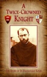 : Twice Crowned Knight (Lepanto Press) - Hardcover