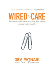 Dev Patnaik: Wired to Care: How Companies Prosper When They Create Widespread Empathy