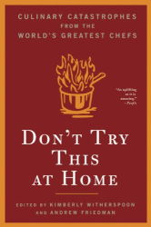 : Don't Try This at Home: Culinary Catastrophes from the World's Greatest Chefs