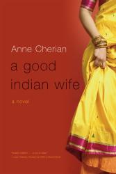 Anne Cherian: A Good Indian Wife: A Novel