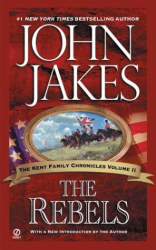 John Jakes: The Rebels (Kent Family Chronicles Volume 2)