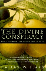 Dallas Willard: The Divine Conspiracy: Rediscovering Our Hidden Life In God