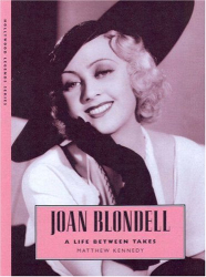 Matthew Kennedy: Joan Blondell: A Life Between Takes (Hollywood Legends)
