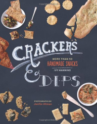 Ivy Manning: Crackers & Dips: More than 50 Handmade Snacks
