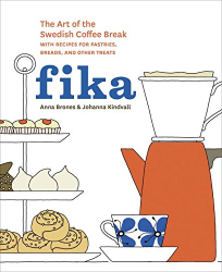 Anna Brones: Fika: The Art of The Swedish Coffee Break, with Recipes for Pastries, Breads, and Other Treats