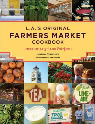 JoAnn Cianciulli: L.A.'s Original Farmers Market Cookbook: Meet Me at 3rd and Fairfax