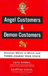 Larry Selden: Angel Customers and Demon Customers: Discover Which is Which and Turbo-Charge Your Stock