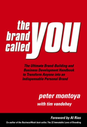 Peter Montoya: The Brand Called You: The Ultimate Personal Branding Handbook to Transform Anyone into an Indispensable Brand