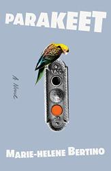 Marie-Helene Bertino: Parakeet