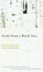 Clark Strand: Seeds From A Birch Tree