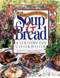 Crescent Dragonwagon: Dairy Hollow House Soup & Bread Cookbook