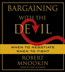 Robert Mnookin: Bargaining with the Devil: When to Negotiate, When to Fight