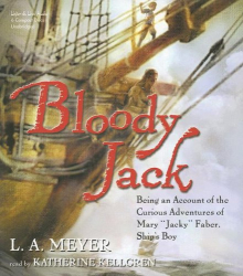 L.A. Meyer: Bloody Jack: Being an Account of the Curious Adventures of Mary 'Jacky' Faber, Ship's Boy (Bloody Jack Adventures)