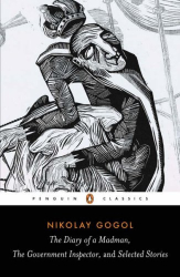 Nikolai Gogol: The Diary of a Madman, The Government Inspector, and Selected Stories (Penguin Classics)