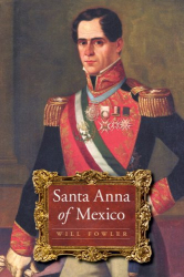 Will Fowler: Santa Anna of Mexico