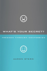 Aaron Stern: What's Your Secret?: Freedom through Confession