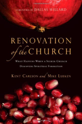 Kent Carlson: Renovation of the Church: What Happens When a Seeker Church Discovers Spiritual Formation