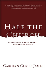 Carolyn Custis James: Half the Church: Recapturing God's Global Vision for Women