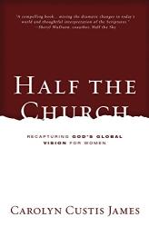 Carolyn Custis James: Half the Church: Recapturing God's Global Vision for Women