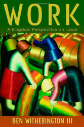 Ben Witherington III: Work: A Kingdom Perspective on Labor