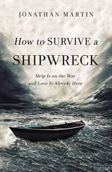 Jonathan Martin: How to Survive a Shipwreck: Help Is on the Way and Love Is Already Here