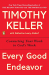 Timothy Keller: Every Good Endeavor: Connecting Your Work to God's Work