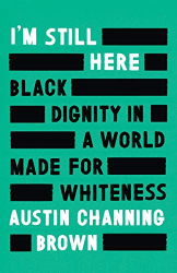 Austin Channing Brown: I'm Still Here: Black Dignity in a World Made for Whiteness