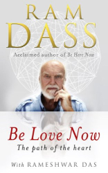 Rameshwar Das: Be Love Now: The Path of the Heart. RAM Dass, Rameshwar Das
