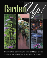 Susan Morrison: Garden Up! Smart Vertical Gardening for Small and Large Spaces