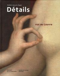 Philippe Apeloig, Nadeije Laneyrie-Dagen, Erich Lessing: Détails vus au Louvre
