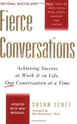 Susan Scott: Fierce Conversations: Achieving Success at Work and in Life One Conversation at a Time