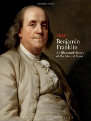 Richard Lacayo: TIME Benjamin Franklin: An Illustrated History of His Life and Times (Architects of America)
