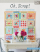 Lissa Alexander: Oh, Scrap!: Fabulous Quilts That Make the Most of Your Stash