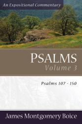 James Montgomery Boice: Psalms: Psalms 107-150
