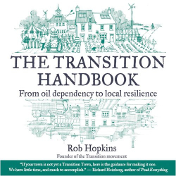 Rob Hopkins: The Transition Handbook: From Oil Dependency to Local Resilience (Transition Guides)