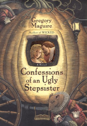 Gregory Maguire: Confessions of an Ugly Stepsister: A Novel